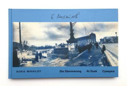 Boris Mikhailov,Am Boden/ By the Ground + Die Dämmerung/ At Dusk (Signed)