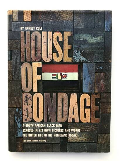 Ernest Cole,House of Bondage : a South African Black Man Exposes in His Own Pictures and Words the Bitter Life of His Homeland Today
