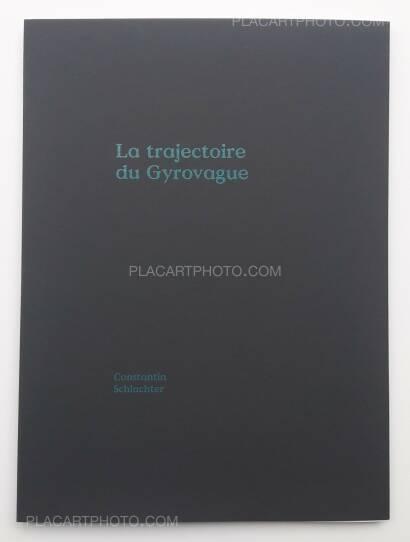 Constantin Schlachter,La Trajectoire du Gyrovague (ONLY 250 COPIES - SIGNED)