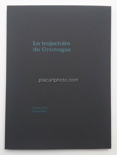 Constantin Schlachter,La Trajectoire du Gyrovague (ONLY 70 COPIES WITH A PRINT)